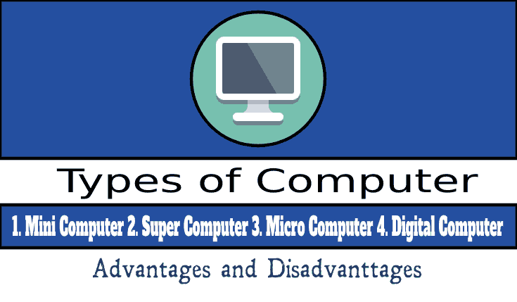 Types of Computer? Advantages and Disadvantages of the computer. Benefits, Start, Shut Down.